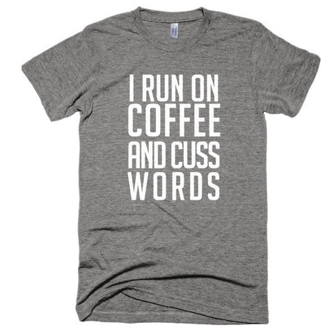 I run on Coffee and Cuss words Short sleeve soft t-shirt