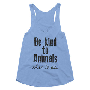 Be kind to animals. That is all. Racerback tank