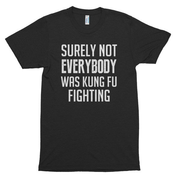 Surely not everybody was Kung Fu fighting, unisex, Short sleeve soft t-shirt