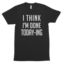 I think I'm done today-ing, unisex, Short sleeve soft t-shirt -todaying