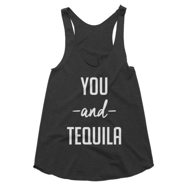 You and Tequila vintage feel racerback tank