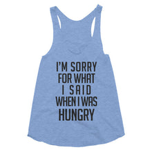 I'm sorry for what I said when I was hungry Women's racerback tank