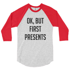 Ok, but first presents 3/4 sleeve raglan shirt