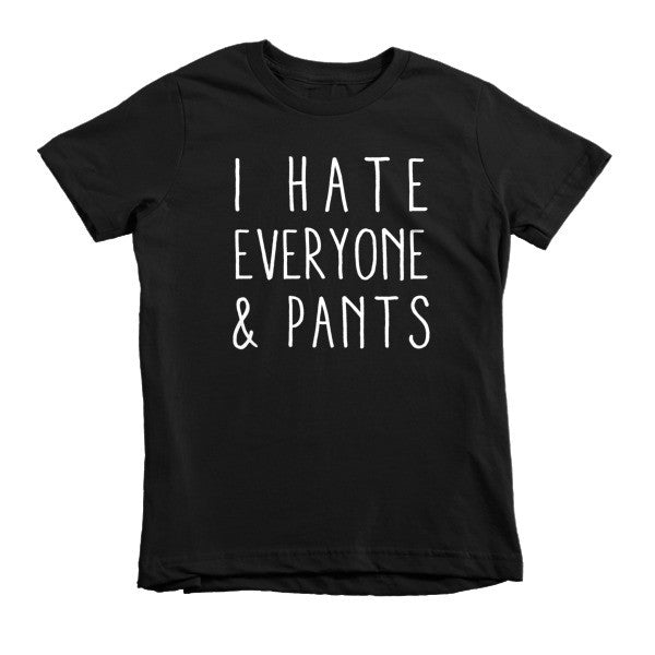 I hate everyone and pants Short sleeve kids t-shirt
