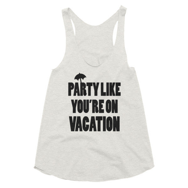 Party like your're on vacation racerback tank