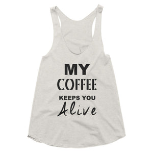 My coffee keeps you alive racerback tank