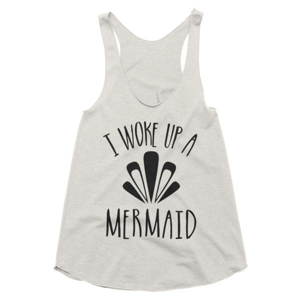 I woke up a Mermaid racerback tank