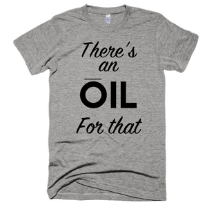 There's an oil for that, unisex, essential oils, short sleeve soft t-shirt