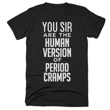 You sir are the human version of period cramps, unisex, short sleeve, super soft t-shirt