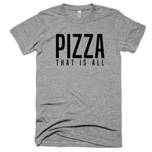 Pizza that is all, Unisex, Short sleeve, tri-blend, soft t-shirt