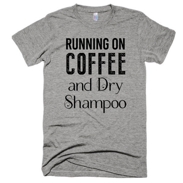 Running on Coffee and Dry Shampoo Short sleeve soft t-shirt