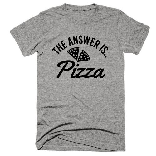 The answer is.. Pizza soft t-shirt
