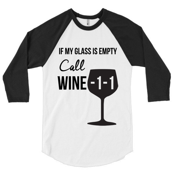 If my glass is empty call Wine -1-1 3/4 sleeve raglan shirt