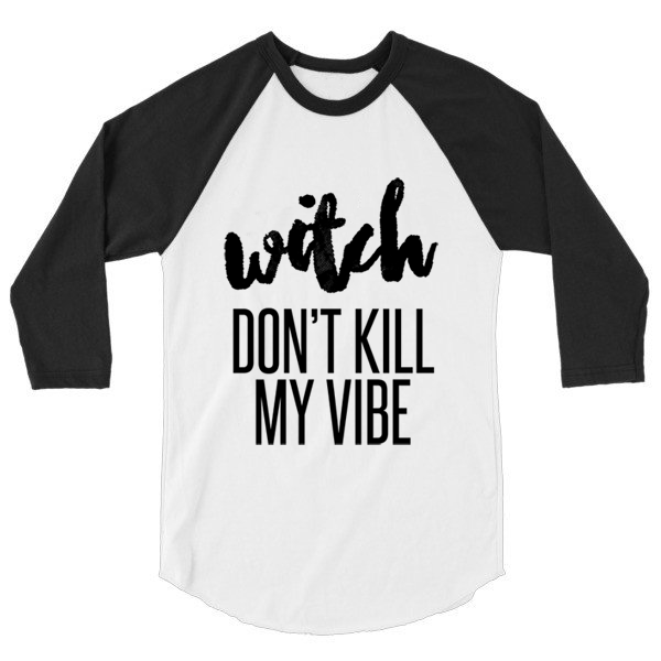Witch don't kill my vibe 3/4 sleeve raglan, baseball shirt
