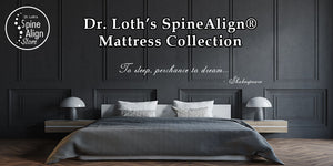 Dr. Loth's SpineAlign® Mattress Collection