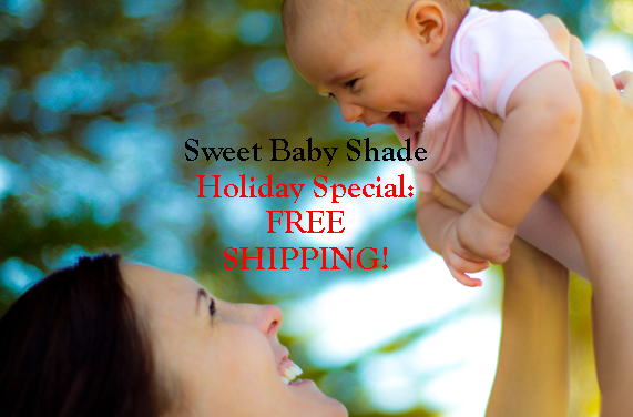 """Sweet Baby Shade"": Holiday Special: FREE SHIPPING!"