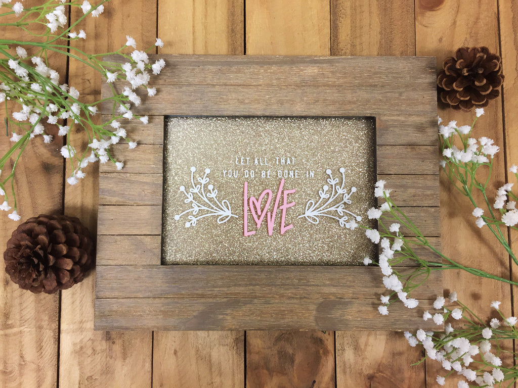Let All that you Do Be Done in Love Glitter Wood 5x7 Frame