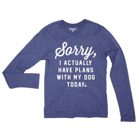 Sorry I Actually Have Plans With My Dog Today Long Sleeve Tee