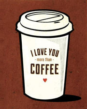 I Love You More Than Coffee Greeting Card