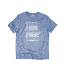 NEW Love Your Neighbor Shirt (UNISEX cut)