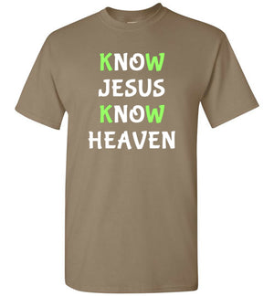 Know Jesus Know Heaven, Front Print T-Shirt, Green/White Letters - 12 Colors