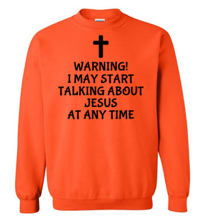 I May Start Talking About Jesus, Style 4, Crewneck Sweatshirt, 12 Colors