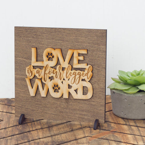 "Love is a Four Legged Word, Desktop Sign, 6.5"" x 6.5"""