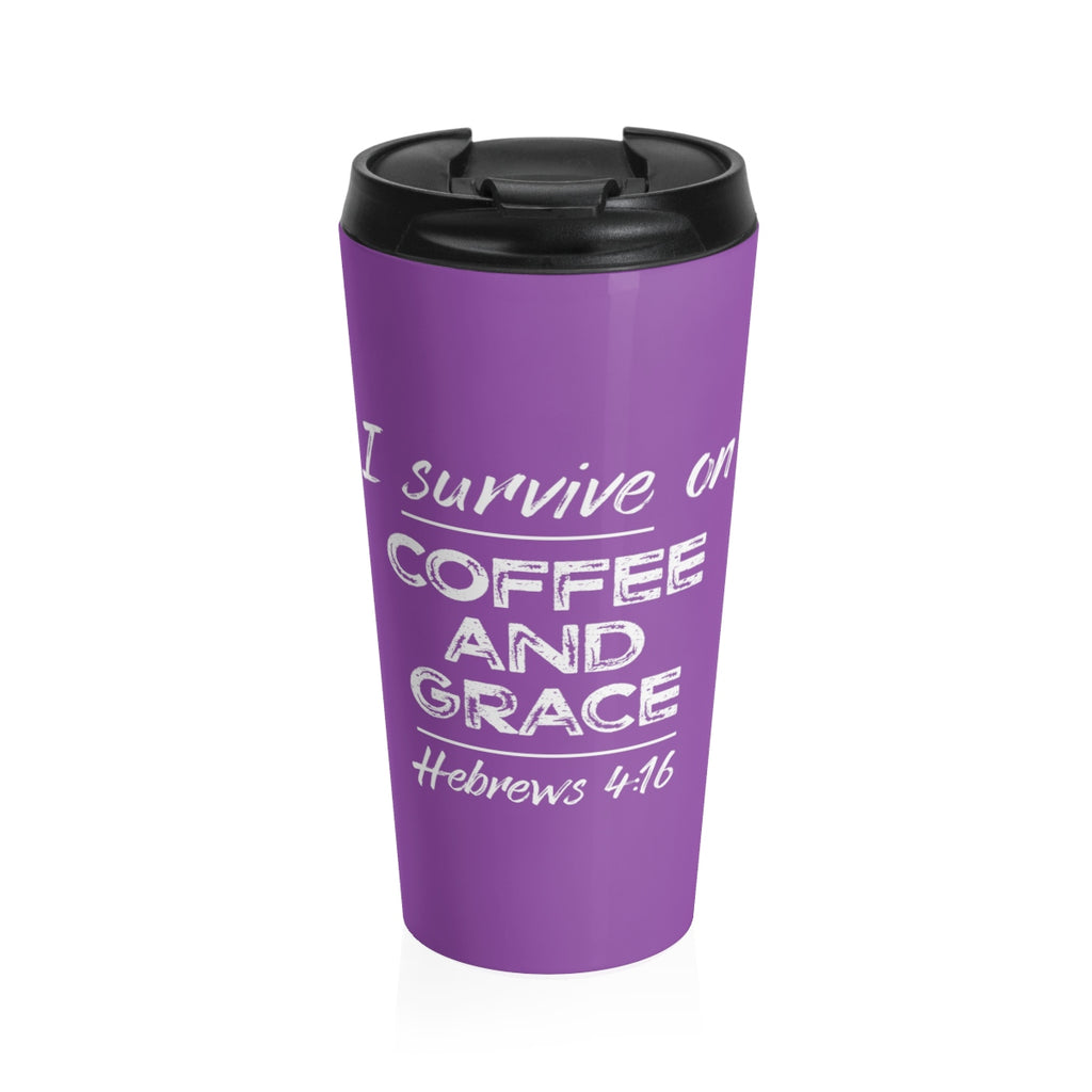 Stainless Steel Travel Mug - I Survive on Coffee and Grace - 8 Colors