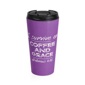I Survive on Coffee and Grace, Stainless Steel Travel Mug, 8 Colors