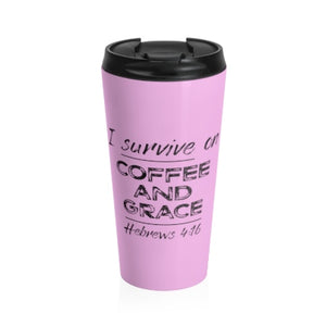I Survive on Coffee and Grace, Stainless Steel Travel Mug - 8 Colors