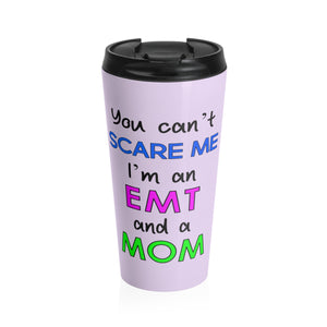 You Can't Scare Me, I'm an EMT and a MOM, Stainless Steel Travel Mug