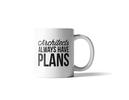 Architects Always Have Plans Mug, 11oz
