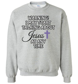 I May Start Talking About Jesus, Style 2, Crewneck Sweatshirt, 6 Colors