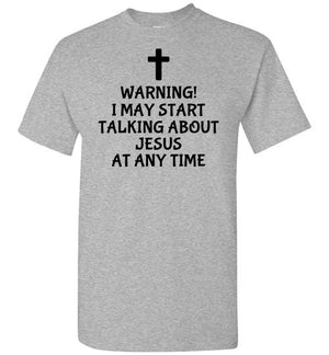 I May Start Talking About Jesus, Short Sleeve T-Shirt, 12 Colors