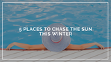 5 Places To Chase The Sun This Winter