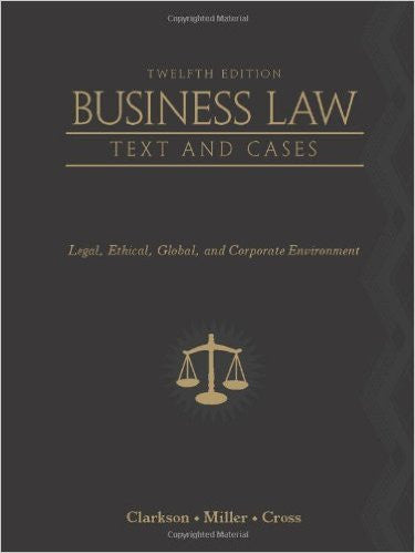 Business Law: Text and Cases: Legal, Ethical, Global, and Corporate Environment 12th Edition | 9780538470827