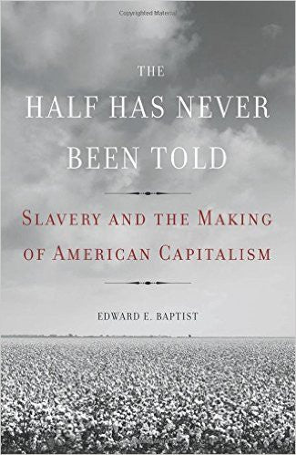 9780465002962 | The Half Has Never Been Told: Slavery and the Making of American Capitalism