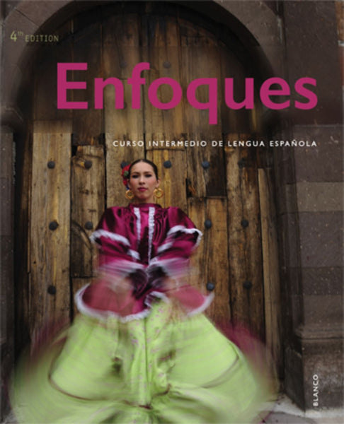 Enfoques, 4th Edition : Curso intermedio de lengua española © 2016