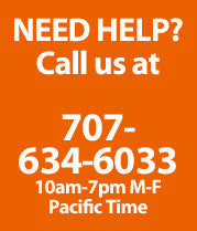 NEED HELP? Call us at 707-636-6033 10am-7pm Pacific Time