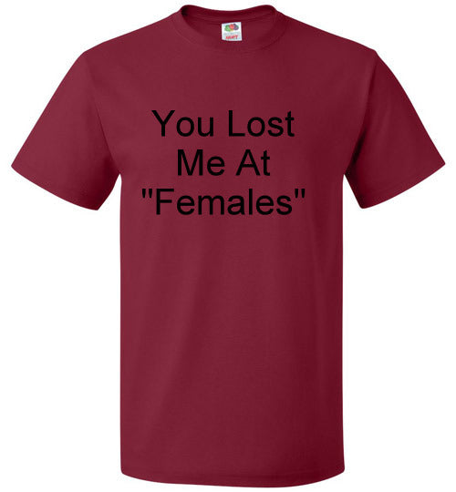 You Lost Me at Females T-Shirt