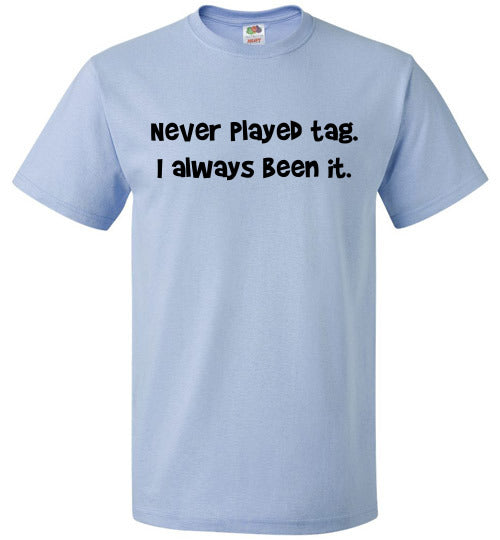 Never Played Tag T-Shirt