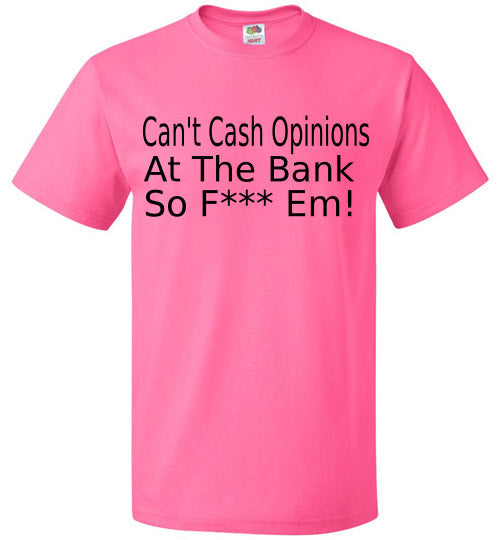 Can't Cash Opinions T-Shirt