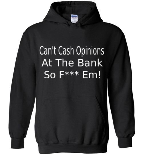 Can't Cash Opinions Hoodie