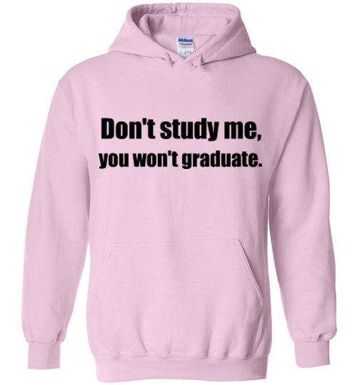Don't Study Me Hoodie