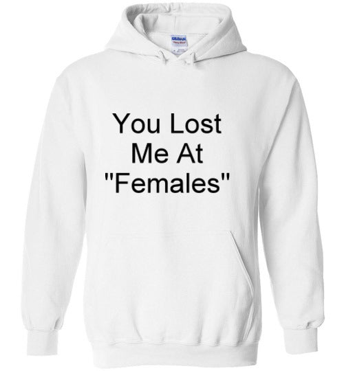 You Lost Me at Females Hoodie