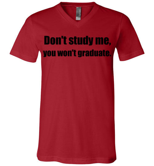 Don't Study Me V-Neck T-Shirt