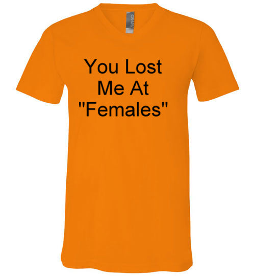 You Lost Me at Females V-Neck T-Shirt