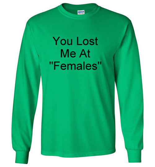 You Lost Me at Females Long Sleeve T-Shirt