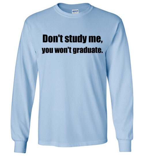 Don't Study Me Long Sleeve T-Shirt