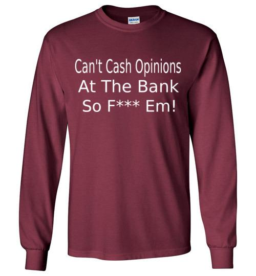 Can't Cash Opinions Long Sleeve T-Shirt